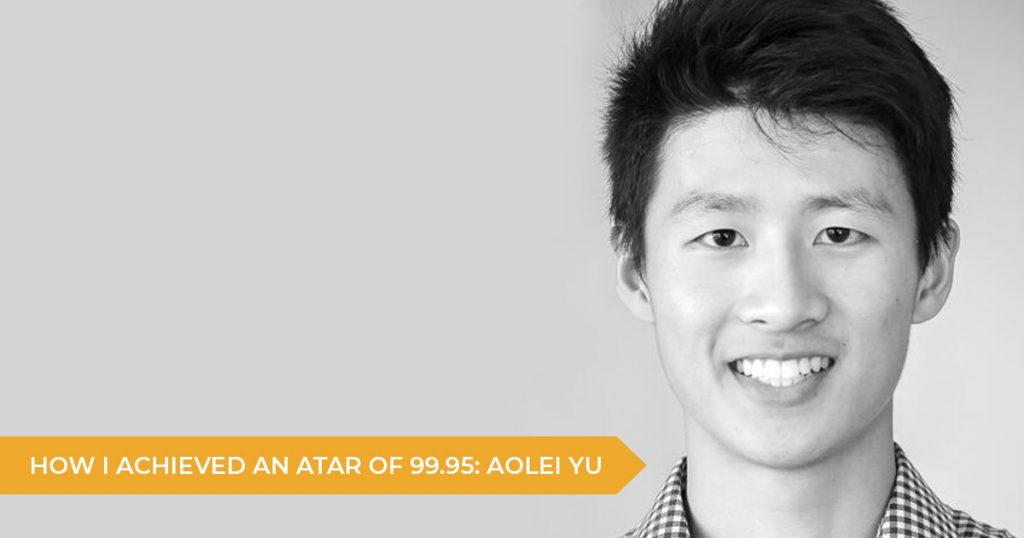 How I Achieved A 99.95 ATAR: Aolei Yu