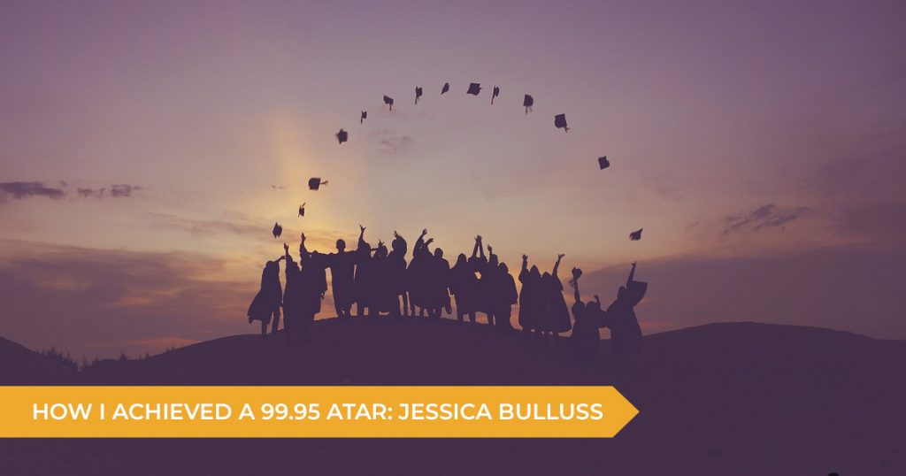 How I Achieved A 99.95 ATAR: Jessica Bulluss