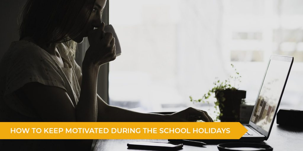 How To Keep Motivated During The School Holidays