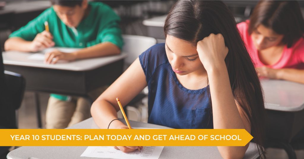 Year 10 Students: Plan Today And Get Ahead Of School