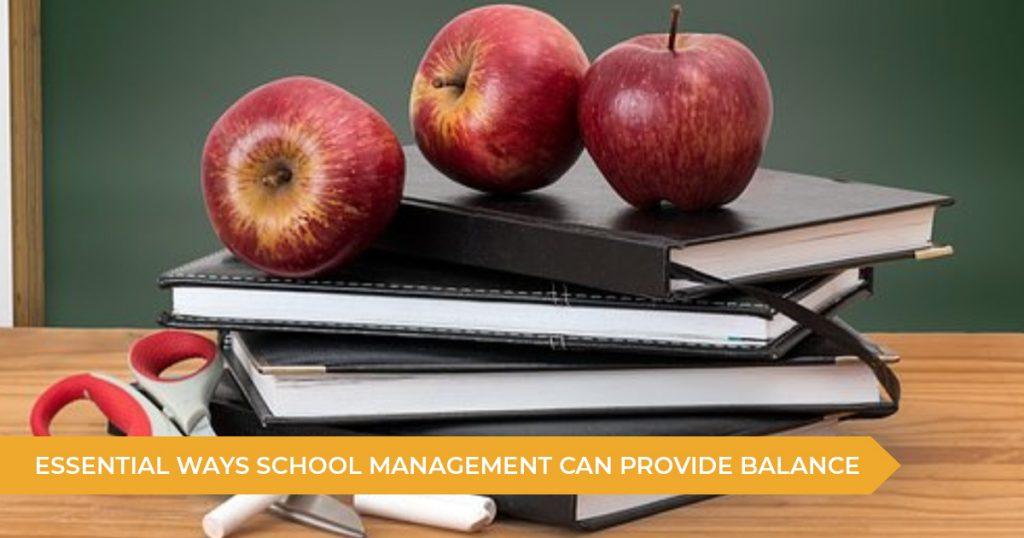 Essential Ways School Management Can Help Balance: Students, Teachers And Parents