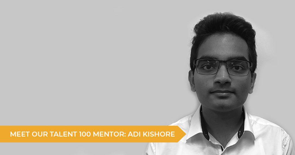 Meet Our Talent 100 Mentor: Adi Kishore