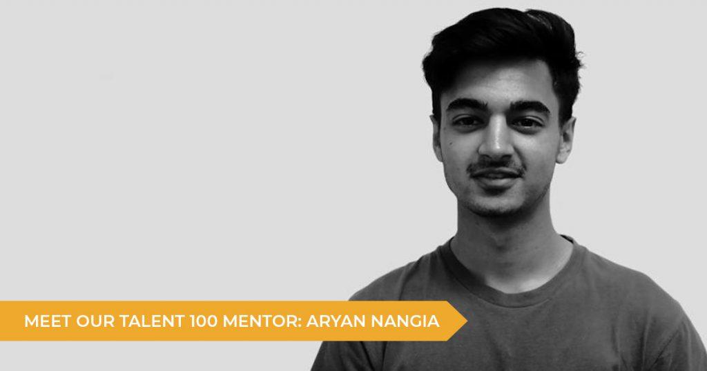 Meet Your Talent 100 Mentor: Aryan Nangia