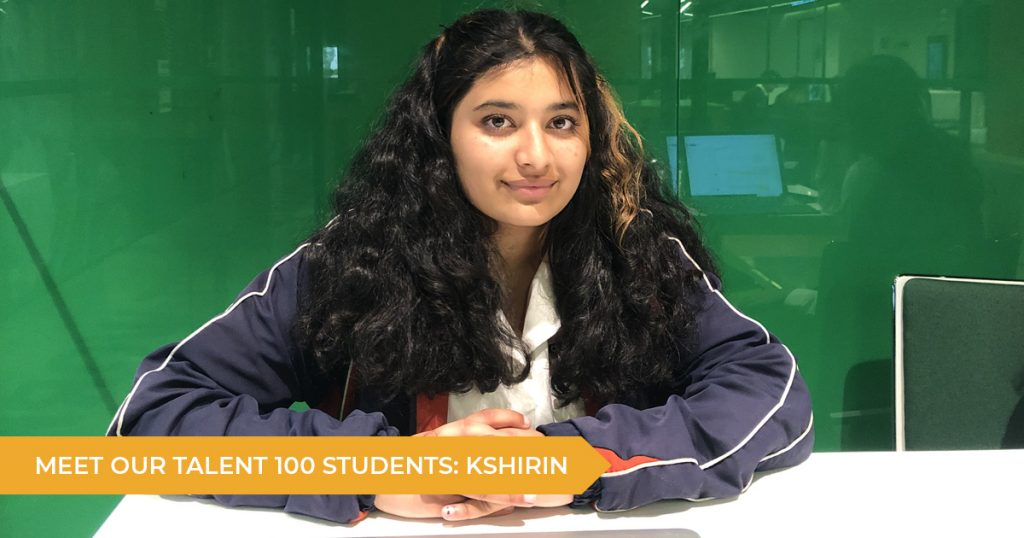 Meet Our Talent 100 Student: Kshirin