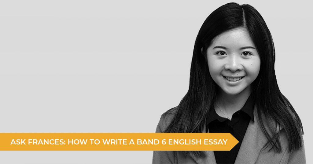 Ask Frances: How To Write A Band 6 English Essay
