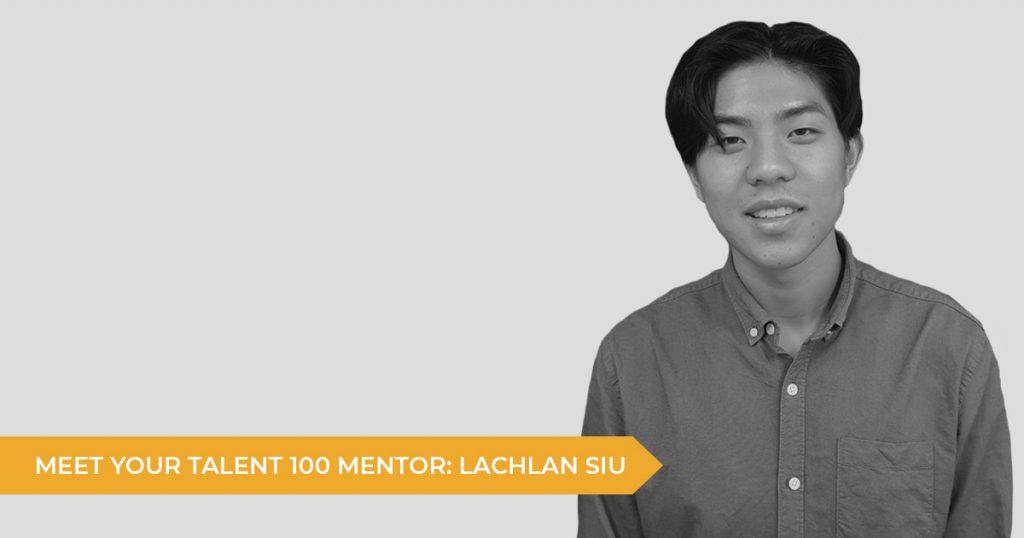 Meet Your Talent 100 Mentor: Lachlan Siu