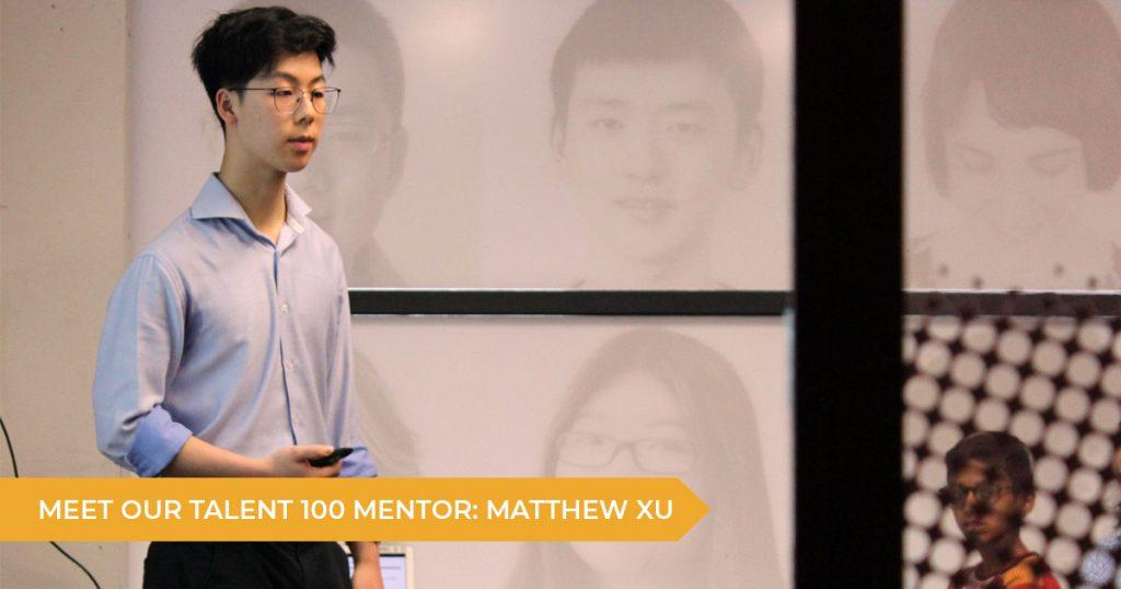 Meet Your Talent 100 Mentor: Matthew Xu | Talent 100 Education