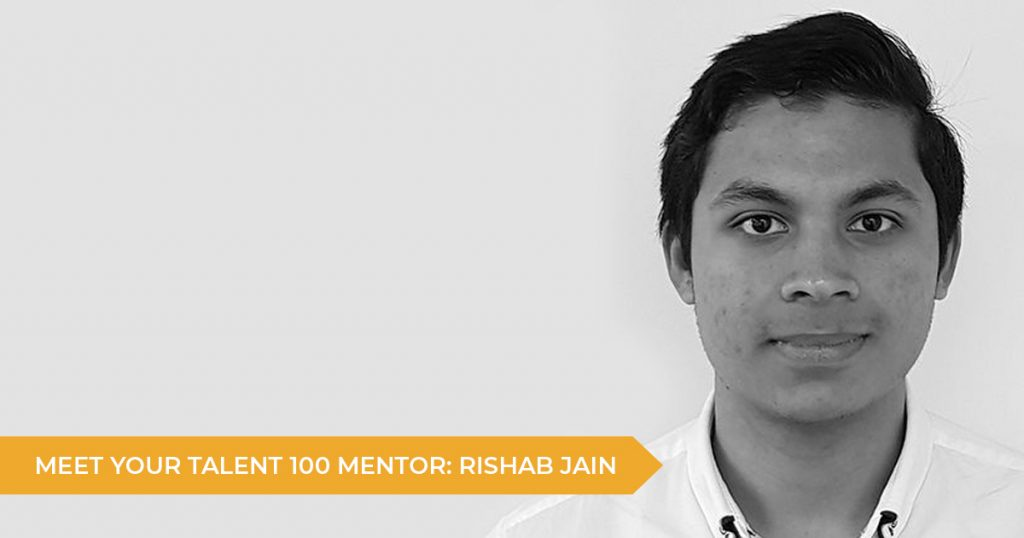 Meet Your Talent 100 Mentor: Rishab Jain